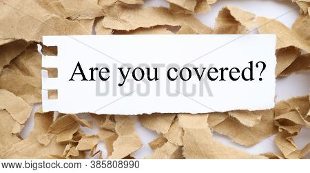 Are You Covered. By Asking If You Are Insured Against Liability For A Car, Road, House Or Other Liab