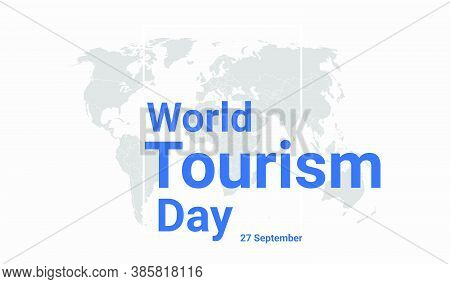 World Tourism Day International Holiday Card. 27 September Graphic Poster With Earth Globe Map, Blue