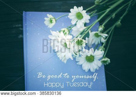 Inspirational Quote - Be Good To Yourself. Happy Tuesday. Note To Self And Tuesday Concept With A Bl