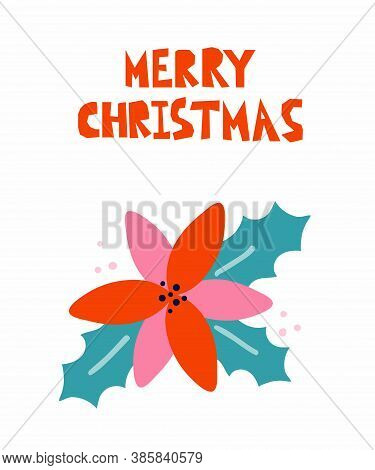 Merry Christmas Postcard. Christmas Card With Poinsettia And Lettering In Red And Pink Bright Colors