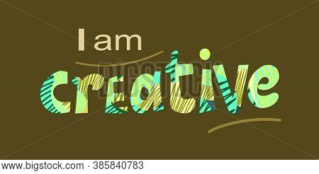 I Am Creative, Self Esteem Affirmation Quotes For Confidence Building. Artistic Original Text  Vecto