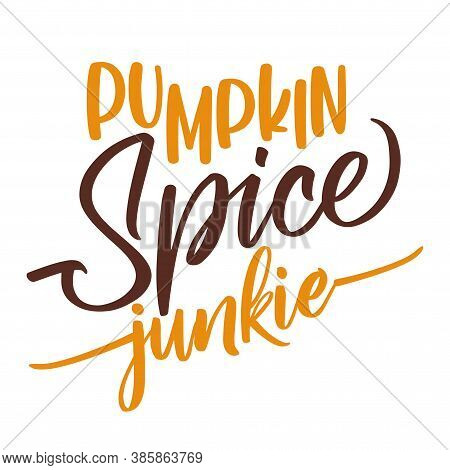 Pumpkin Spice Junkie - Hand Drawn Fall Vector Illustration. Autumn Color Poster. Good For Posters, G