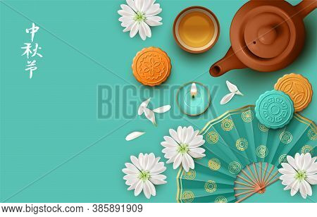 Chinese Mid Autumn Festival Background. Mooncake And Tea. Translation Of Chinese Characters - Mid Au