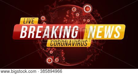 Breaking News Report Covid-19. Corona Virus Futuristic Globe. Dangerous Cellular Infection. Text Ban