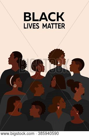 Movement Of Black Lives Matter For Freedom And Equality. Poster Of Different African People They Are