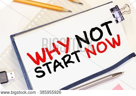 Why Not Start Now Concept. Male Hand Writes Why Not Start Now.