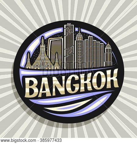 Vector Logo For Bangkok, Black Decorative Badge With Outline Illustration Of Famous Bangkok City Sca