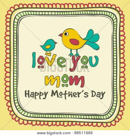 Happy Mother's Day celebration with cute baby bird saying to her mother Love You Mom, can be used as greeting card or invitation card.