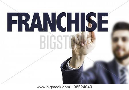 Business man pointing the text: Franchise