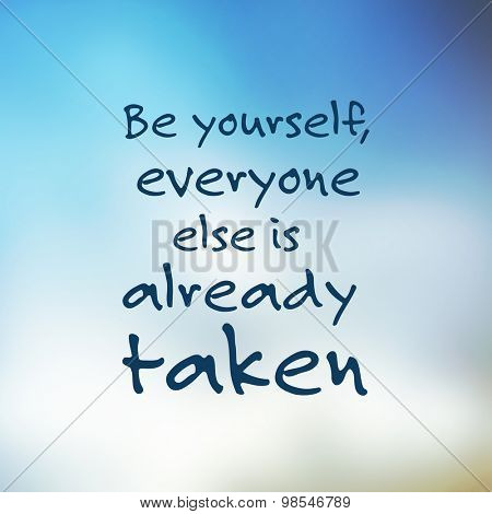Be yourself, everyone else is already taken. - Inspirational Quote, Slogan, Saying - Success Concept Illustration with Blurry Sky Image Background