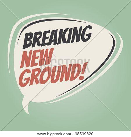 breaking new ground retro speech balloon