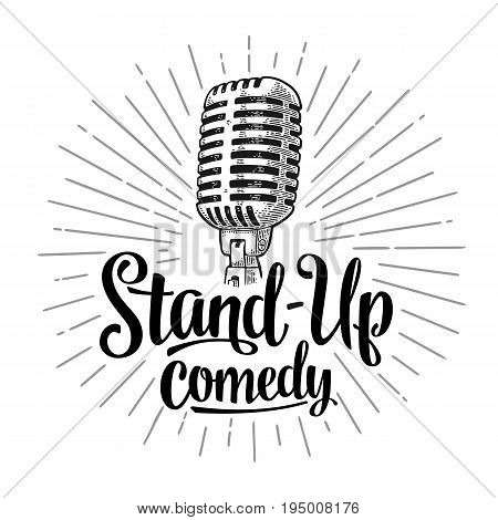 Microphone. Lettered text Stand-Up comedy. Vintage vector black engraving illustration for poster web. Isolated on white background.