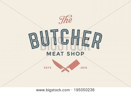 Emblem of Butchery meat shop with Knives silhouette, text The Butcher, Meat Shop. Logo template for meat business - farmer shop, market or design - label, banner, sticker. Vector Illustration