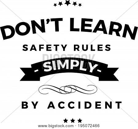 don't learn safety rules simply by accident