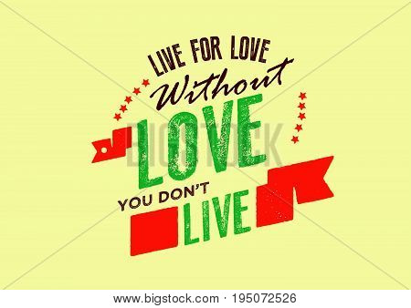 live for love without love you don't live