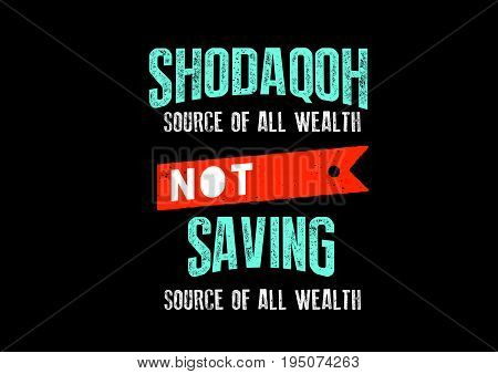 Shodaqoh source of all wealth not saving source of all wealth