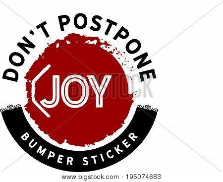Don't postpone joy. - Bumper Sticker vector