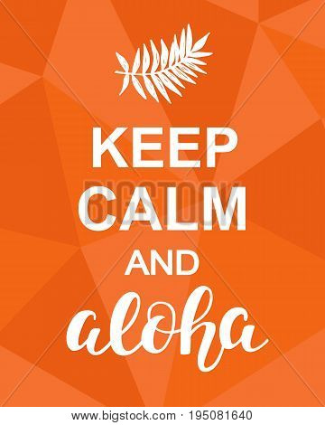 Keep Calm and Aloha. Inspirational quote on orange paper background. Motivational funny poster. Modern calligraphy phrase. Good for Wall art decor, T shirt print. Vector Illustration.