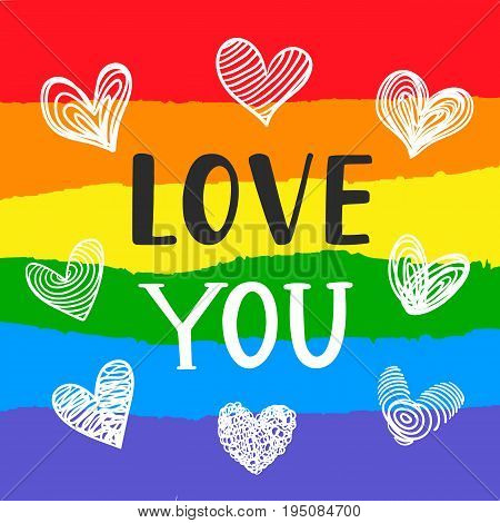 Love You Inspirational Gay Pride poster with hand drawn heart shapes doodles, rainbow spectrum flag, brush lettering. Homosexuality emblem. LGBT rights concept.