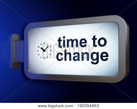 Time concept: Time to Change and Clock on advertising billboard background, 3D rendering