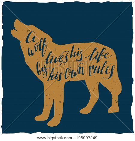 Creative lettering poster with quote about wolf lives his life by own rules vector illustration
