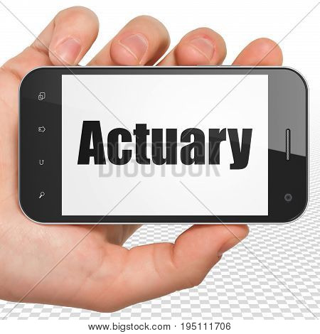 Insurance concept: Hand Holding Smartphone with black text Actuary on display, 3D rendering