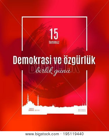 Turkey holiday Demokrasi ve özgürlük Birlik Gunu 15 Temmuz Translation from Turkish: The day of democracy and freedom of 15 July. Vector simple frame with skyline of Istanbul city and grunge spot
