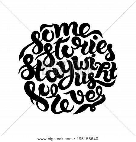 Some stories stay with us forever. Inspirational and motivational quotes in circle. Hand painted ink lettering. Hand lettering and custom typography for your designs for prints, posters, cards, etc.