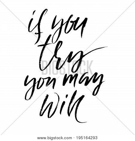 Hand drawn vector lettering. Motivation modern dry brush calligraphy. Handwritten quote. Home decoration. Printable phrase. If you try you may win