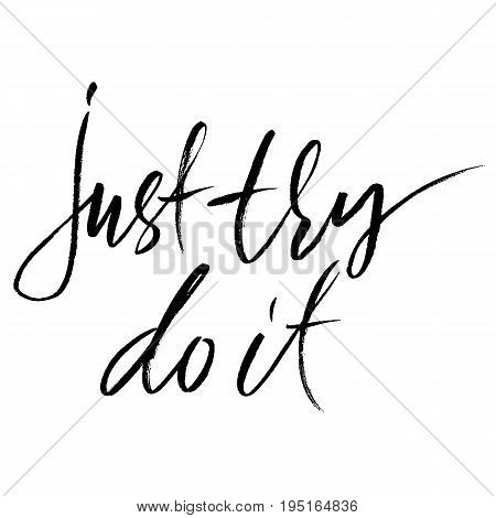 Hand drawn vector lettering. Motivation modern dry brush calligraphy. Handwritten quote. Home decoration. Printable phrase. Just try do it