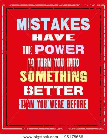 Inspiring motivation quote with text Mistakes Have The Power To Turn You In Something Better Than You Were Before. Vector typography poster and t-shirt design. Distressed old metal sign texture.