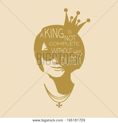Vintage princess silhouette. Elegant portrait of beautiful woman in black sunglasses. Short hair. Quote a king is not complete without his queen text. Motivation phrase
