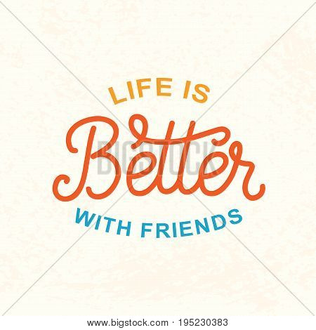 Life is better with friends. Friendship Day cute poster. Hand written brush lettering, vintage retro style. Modern calligraphy design element for gift card template, banner, tee shirt print.