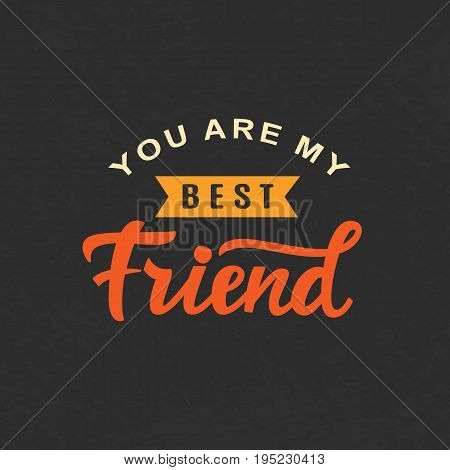 You are my best friend. Friendship Day cute poster. Hand written brush lettering, vintage retro style. Modern calligraphy for gift card template, banner, tee shirt print. Vector illustration.