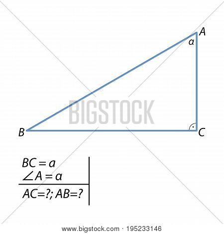 In a right-angled triangle ABC angle C 90 degrees, it is known that the angle A alpha, BC a. Find the hypotenuse and the second cathetus.