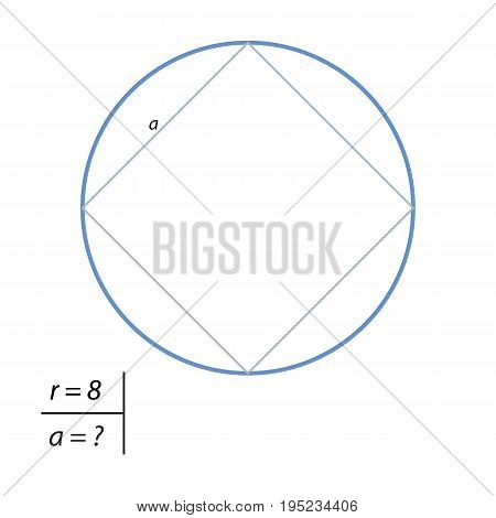 Find the side of a square inscribed in a circle of radius 8.