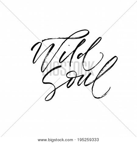 Wild soul postcard. Ink illustration. Modern brush calligraphy. Isolated on white background.