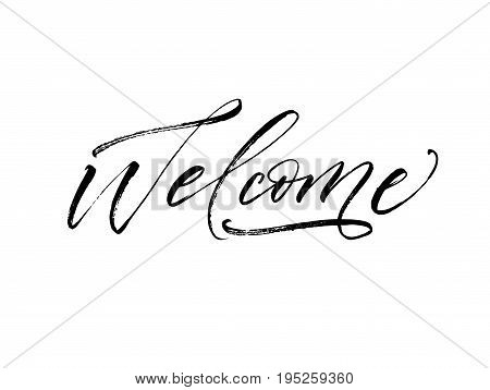 Welcome phrase. Ink illustration. Modern brush calligraphy. Isolated on white background.
