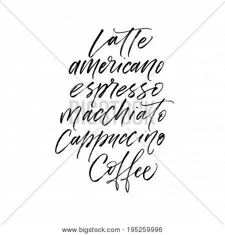Latte americano espresso macchiato cappuccino coffee phrases. Ink illustration. Modern brush calligraphy. Isolated on white background.