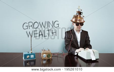 Growing wealth text with vintage businessman and calculator at office