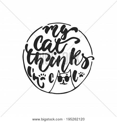 My cat thinks I'm cool - hand drawn dancing lettering quote isolated on the white background. Fun brush ink inscription for photo overlays, greeting card or t-shirt print, poster design