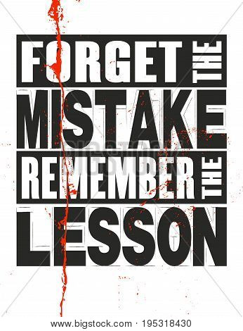 Inspiring motivation quote with text Forget The Mistake Remember The Lesson. Vector typography poster and t-shirt design. Distressed old metal sign texture.