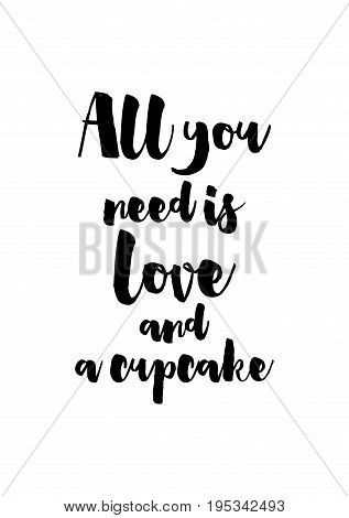 Quote food calligraphy style. Hand lettering design element. Inspirational quote: All you need is love and a cupcake.