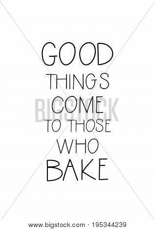 Quote food calligraphy style. Hand lettering design element. Inspirational quote: Good things come to those who bake.