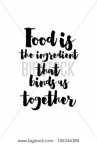 Quote food calligraphy style. Hand lettering design element. Inspirational quote: Food is the ingredient that binds us together.