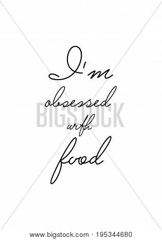 Quote food calligraphy style. Hand lettering design element. Inspirational quote: I'm obsessed with food.
