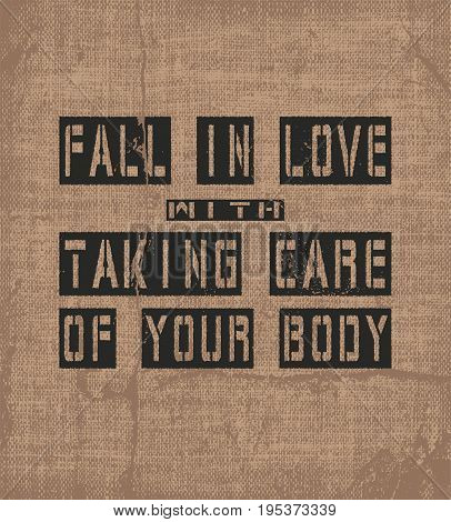 Inspiring motivation quote with text Fall In Love With Taking Care Of Your Body. Vector typography poster and t-shirt design. Vintage card with distressed canvas texture.