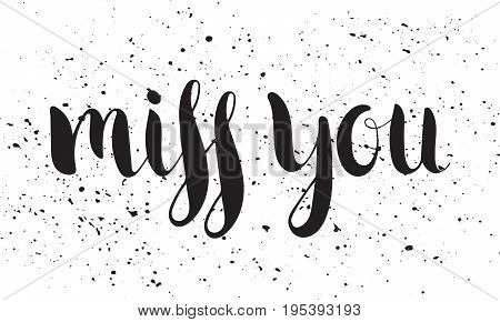 Handwritten calligraphic ink inscription Miss you on white background with ink splashes. Hand write lettering for poster, postcard, t-shirt, Valentine day card, invitation. Vector illustration.