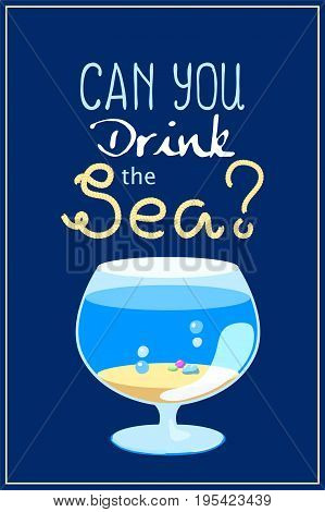 Can you drink the sea poster on blue background. Sea aquarium and rope text vector illustration. Summer holiday concept. Seashore in glass. Empty aquarium with sand and water. Cartoon fish tank