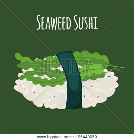 Seaweed sushi - asian food. Algae, rice. Japanese meal. Made in cartoon flat style. Vector illustration